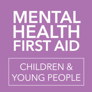 Mental Health First Aid - Children and Young people